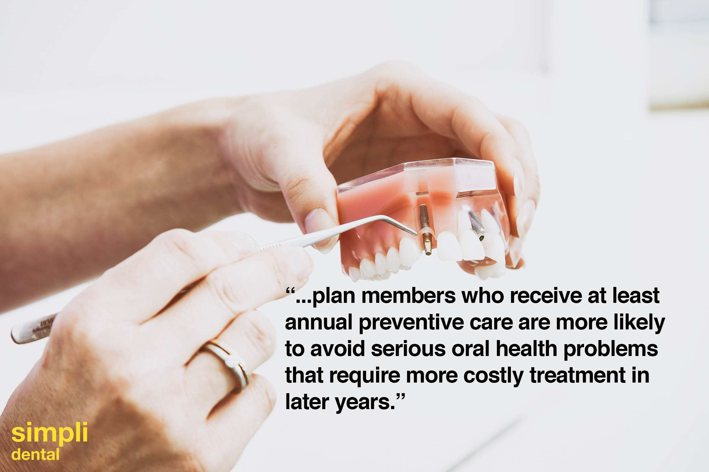 to avoid serious oral health problems that require more costly treatment in later years